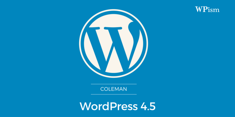 WordPress 4.5 – Guide to New Features and Updates